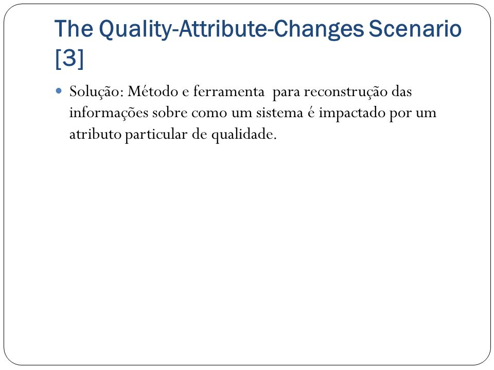 The Quality-Attribute-Changes Scenario [3]